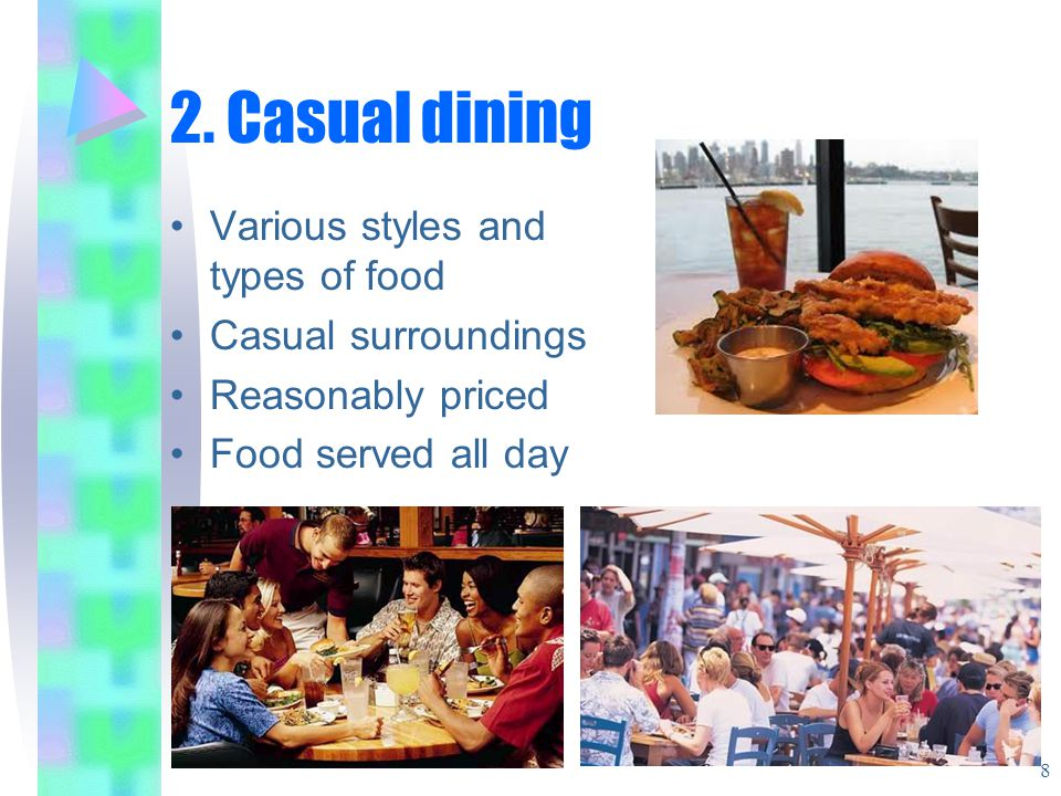 2. Casual dining Various styles and types of food Casual surroundings