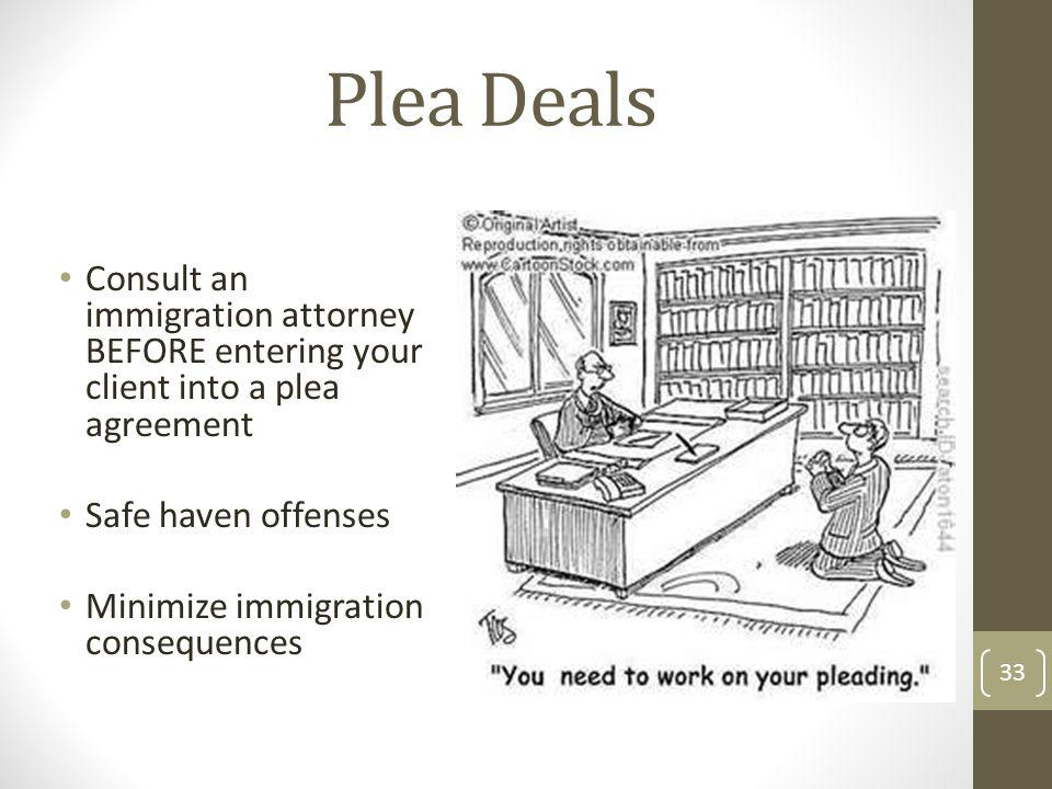 Plea Deals Consult an immigration attorney BEFORE entering your client into a plea agreement. Safe haven offenses.