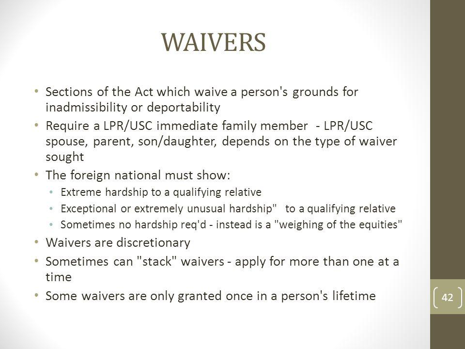 Waivers Sections of the Act which waive a person s grounds for inadmissibility or deportability.