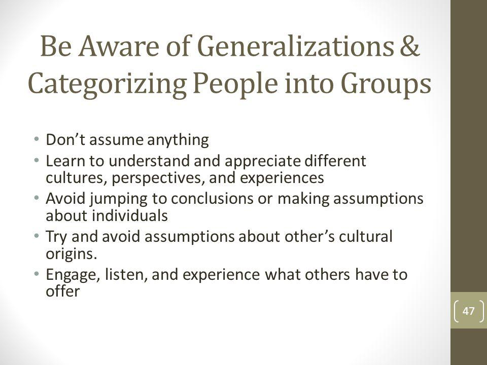 Be Aware of Generalizations & Categorizing People into Groups