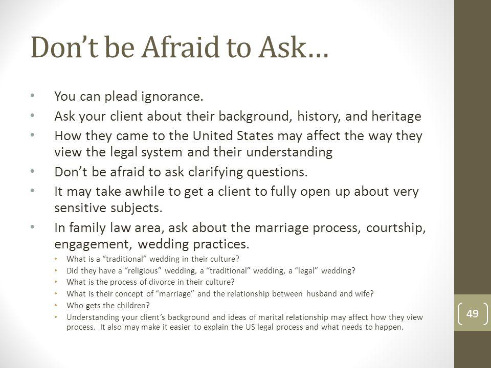Don't be Afraid to Ask… You can plead ignorance.