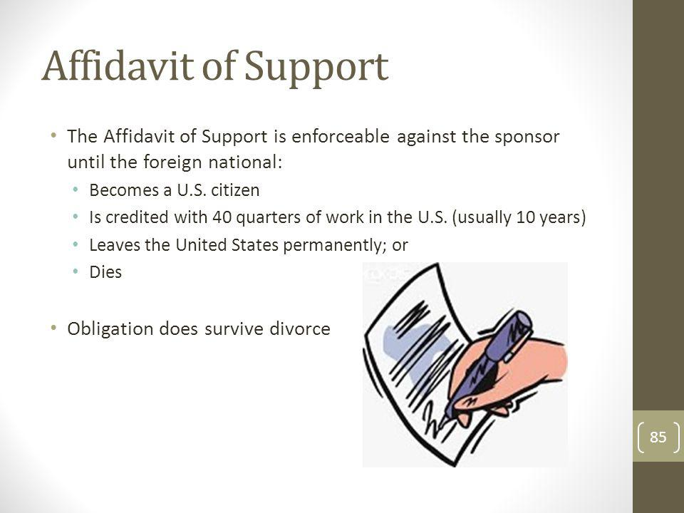 Affidavit of Support The Affidavit of Support is enforceable against the sponsor until the foreign national: