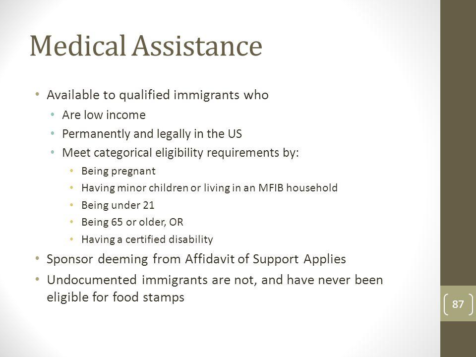Medical Assistance Available to qualified immigrants who