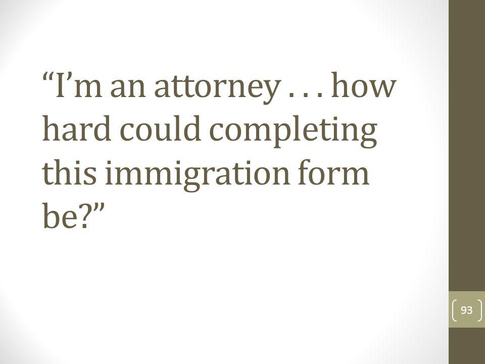 I'm an attorney how hard could completing this immigration form be