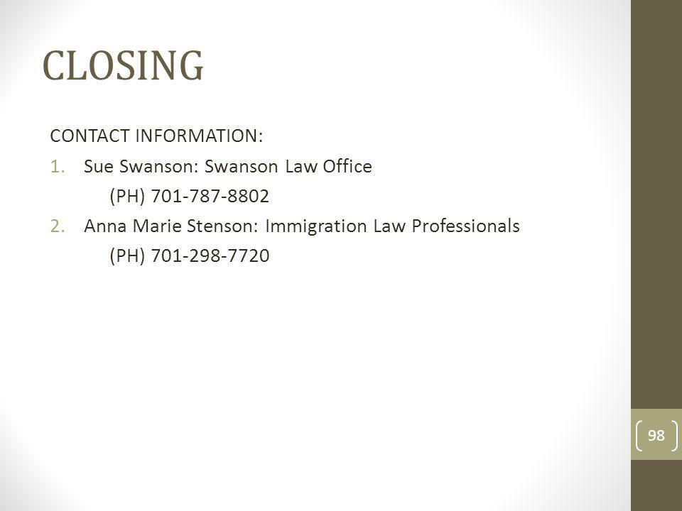 CLOSING CONTACT INFORMATION: Sue Swanson: Swanson Law Office. (PH) 701-787-8802. Anna Marie Stenson: Immigration Law Professionals.