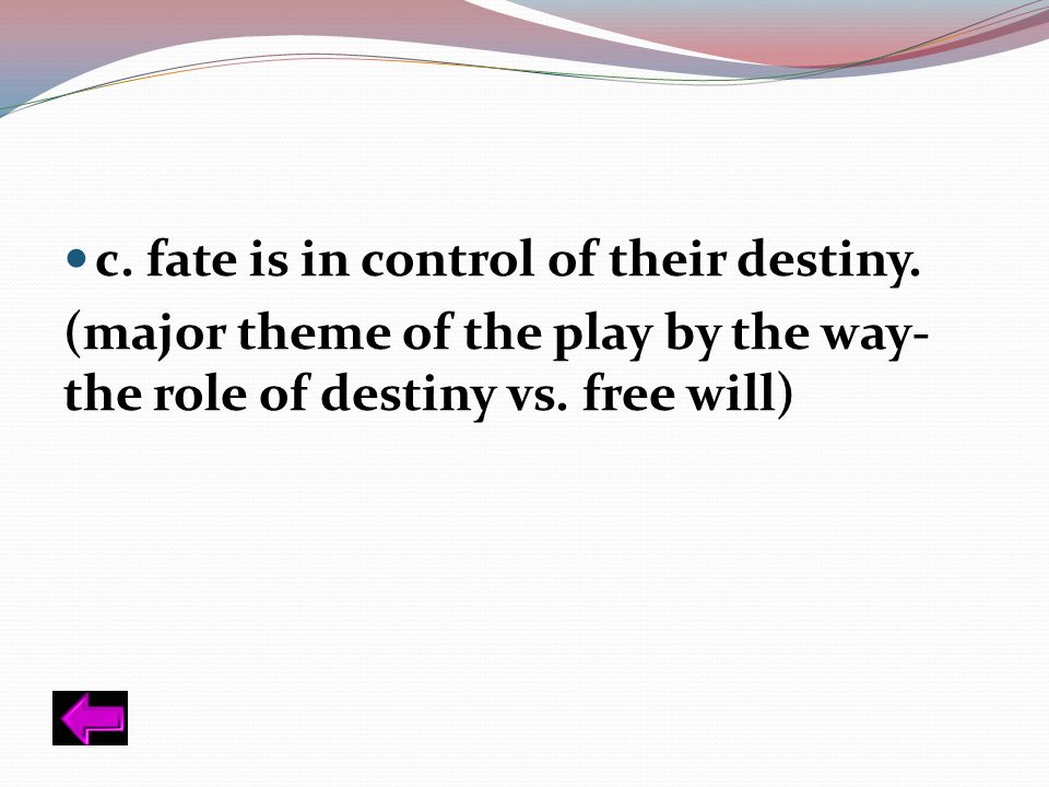 c. fate is in control of their destiny.