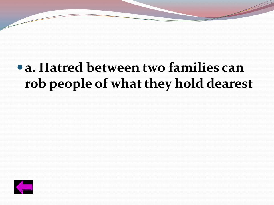 a. Hatred between two families can rob people of what they hold dearest