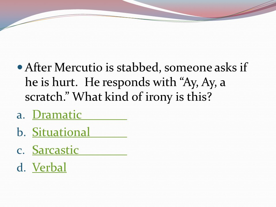 After Mercutio is stabbed, someone asks if he is hurt