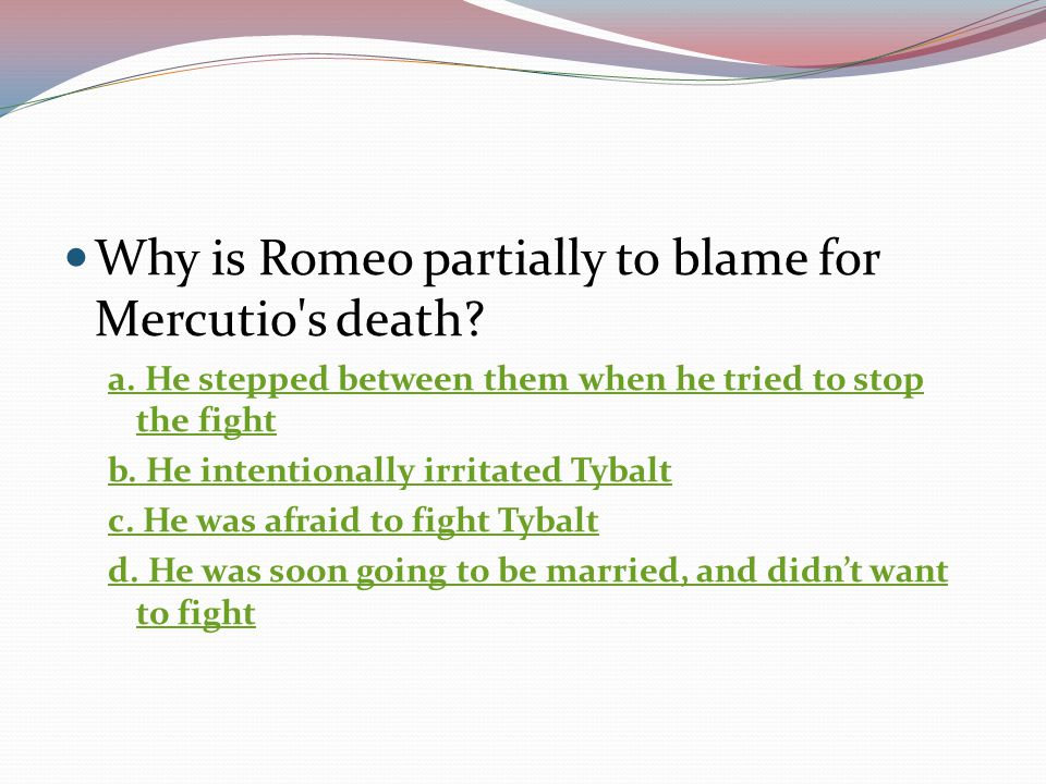Why is Romeo partially to blame for Mercutio s death