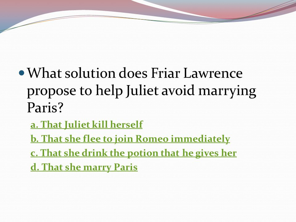 What solution does Friar Lawrence propose to help Juliet avoid marrying Paris