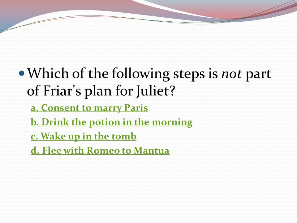 Which of the following steps is not part of Friar s plan for Juliet