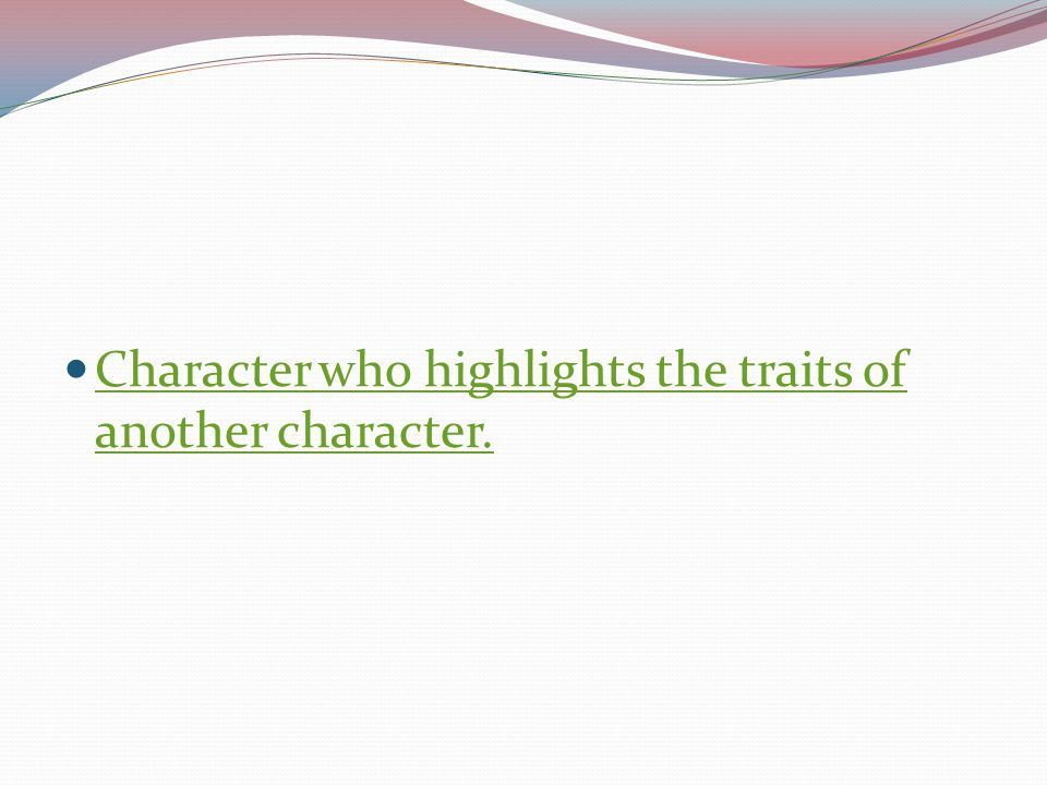 Character who highlights the traits of another character.