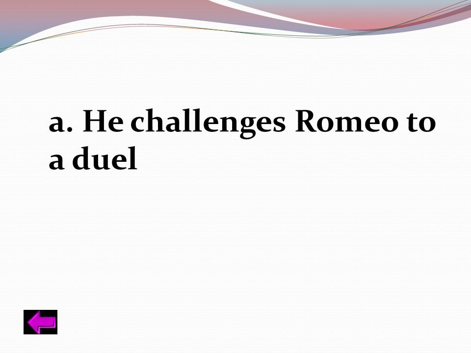 a. He challenges Romeo to a duel
