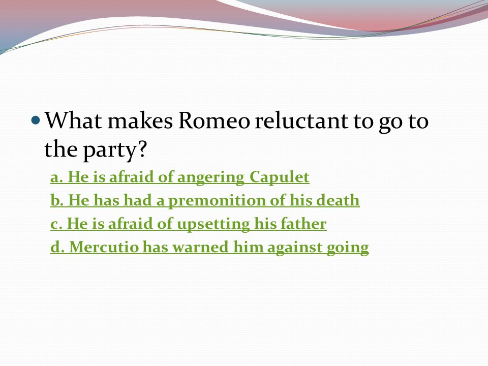 What makes Romeo reluctant to go to the party