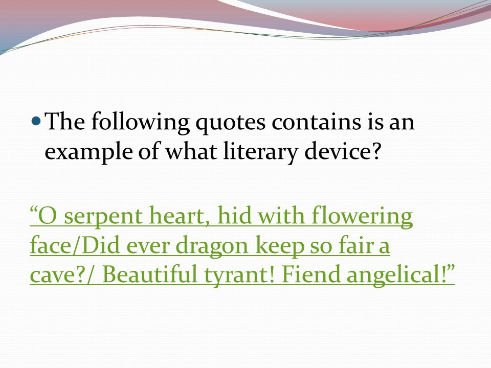 The following quotes contains is an example of what literary device