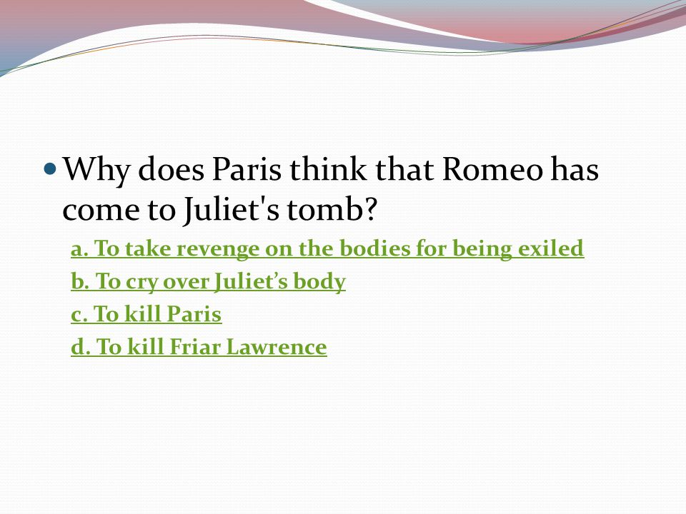 Why does Paris think that Romeo has come to Juliet s tomb
