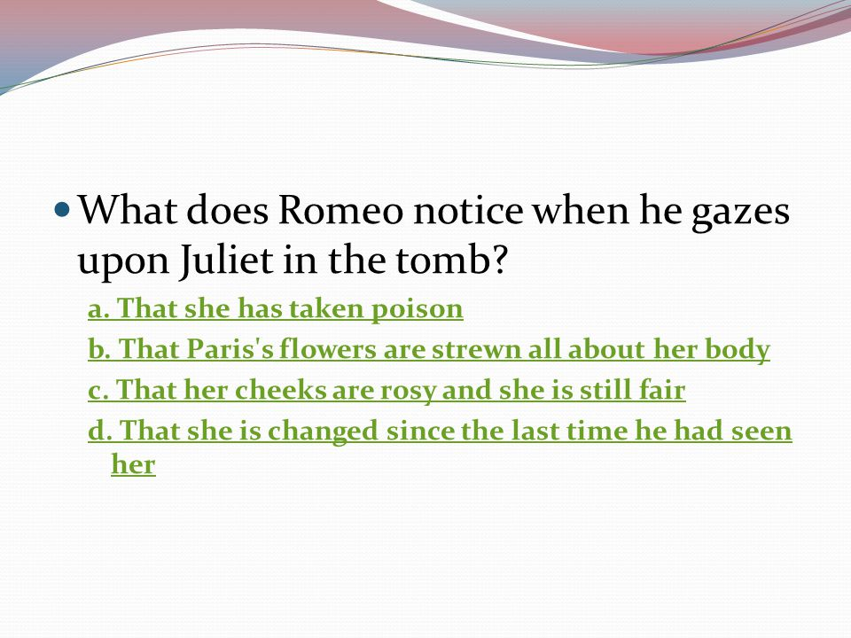 What does Romeo notice when he gazes upon Juliet in the tomb