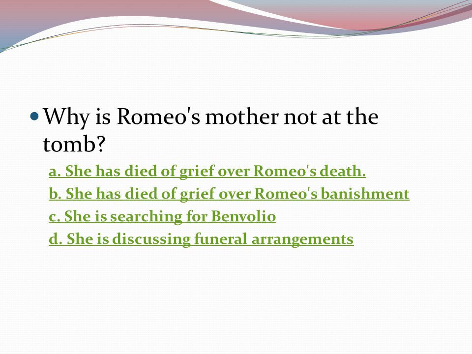 Why is Romeo s mother not at the tomb