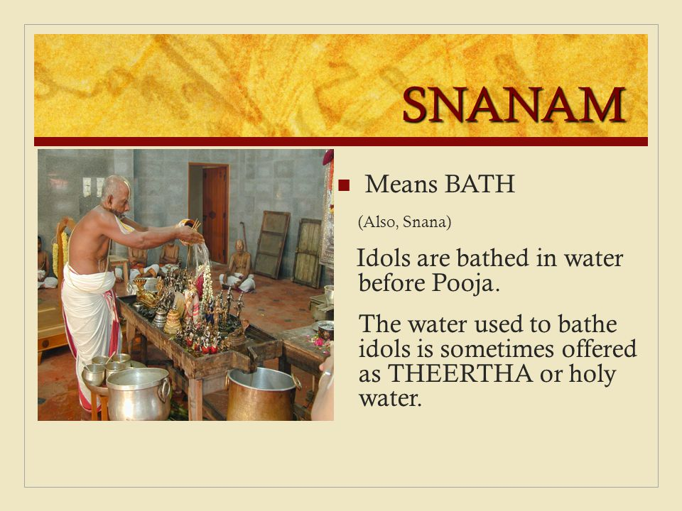 SNANAM Means BATH Idols are bathed in water before Pooja.