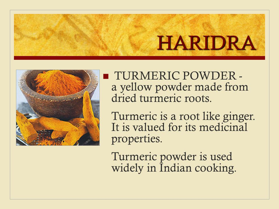 HARIDRA TURMERIC POWDER - a yellow powder made from dried turmeric roots.