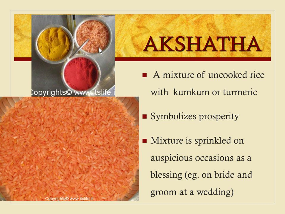 AKSHATHA A mixture of uncooked rice with kumkum or turmeric