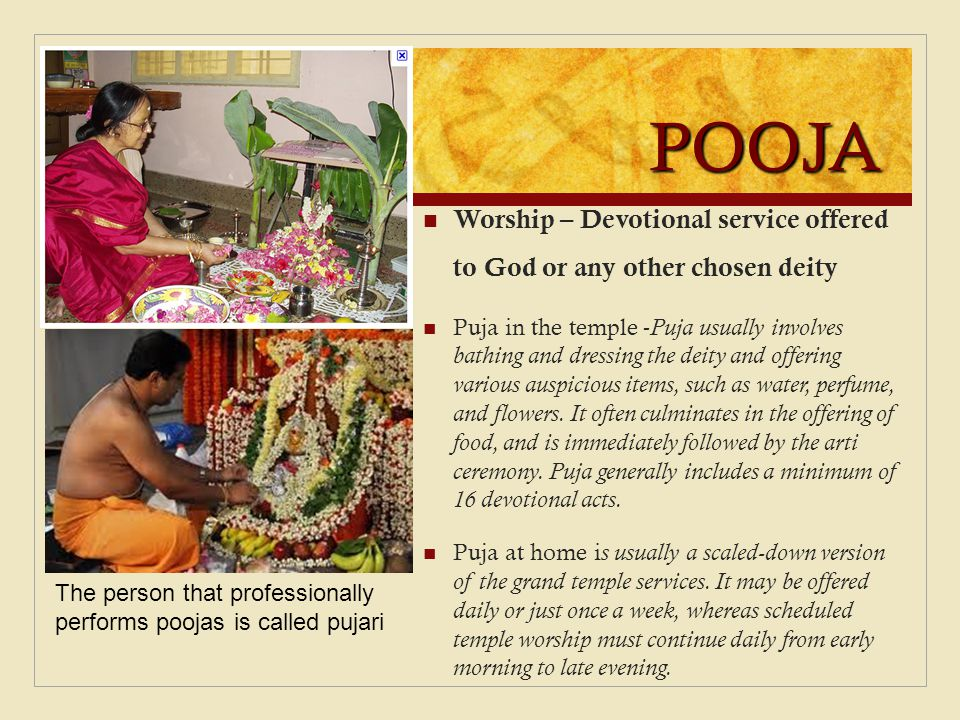 POOJA Worship – Devotional service offered to God or any other chosen deity.