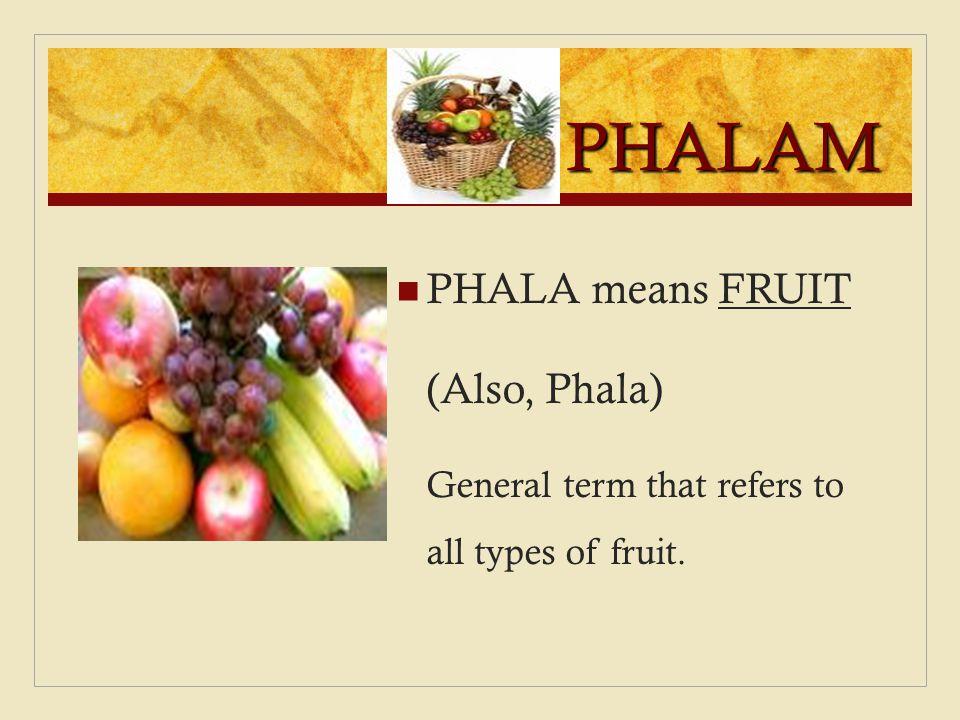 PHALAM PHALA means FRUIT (Also, Phala)