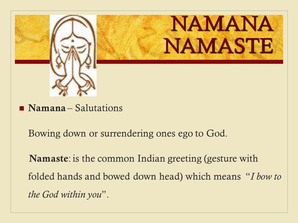 NAMANA NAMASTE Namana – Salutations
