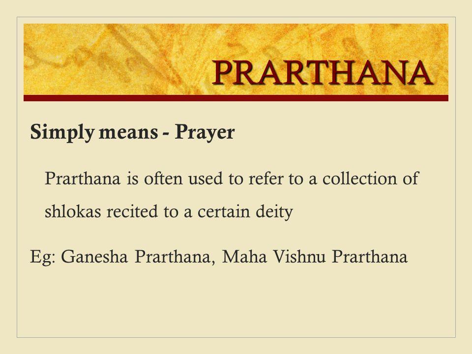 PRARTHANA Simply means - Prayer