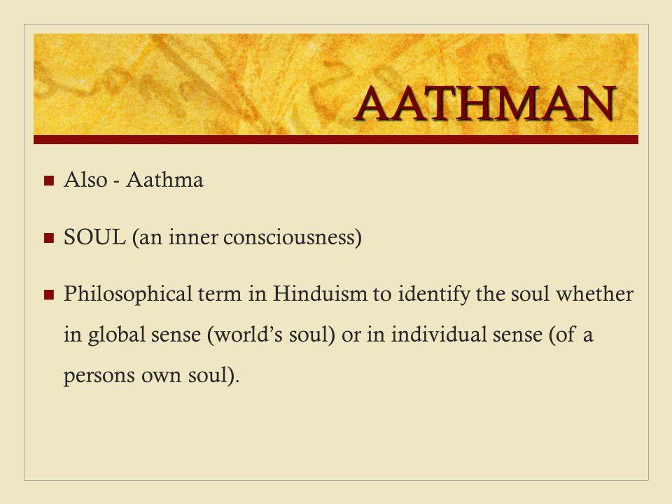 AATHMAN Also - Aathma SOUL (an inner consciousness)