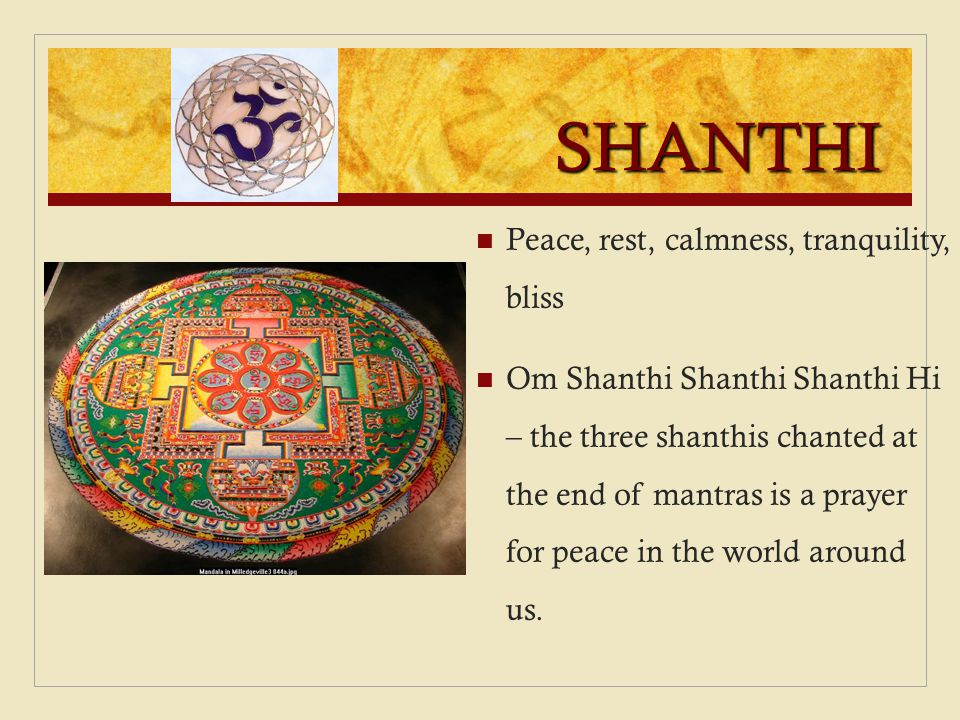 SHANTHI Peace, rest, calmness, tranquility, bliss
