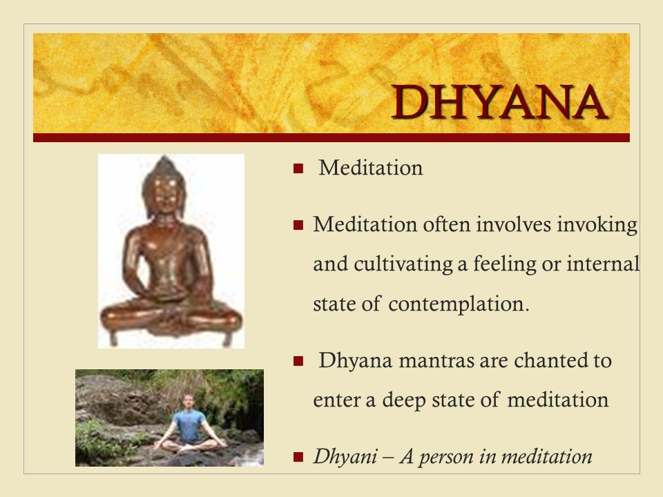 DHYANA Meditation. Meditation often involves invoking and cultivating a feeling or internal state of contemplation.