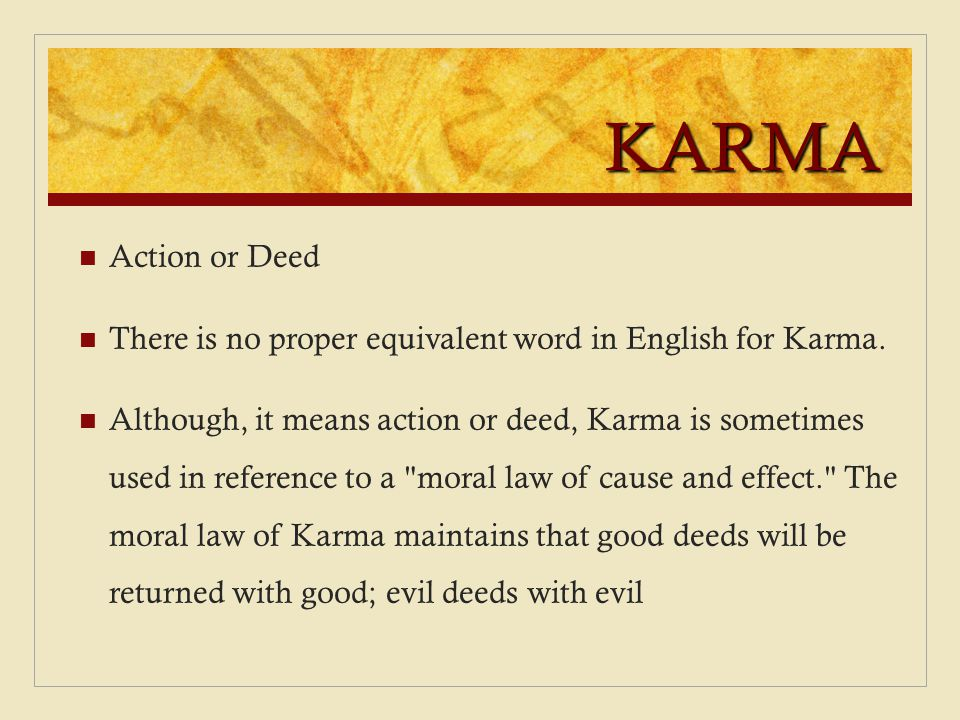 KARMA Action or Deed. There is no proper equivalent word in English for Karma.
