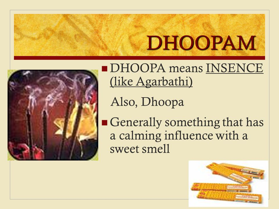 DHOOPAM DHOOPA means INSENCE (like Agarbathi) Also, Dhoopa