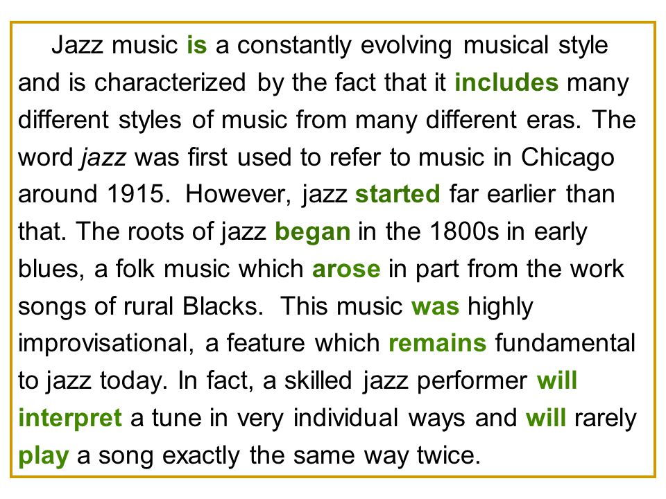 Jazz music is a constantly evolving musical style and is characterized by the fact that it includes many different styles of music from many different eras.