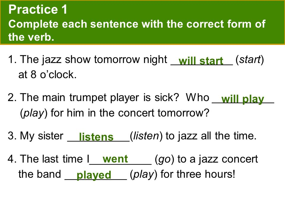 Practice 1 Complete each sentence with the correct form of the verb.