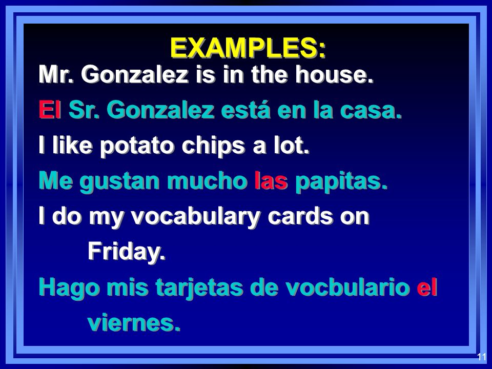 EXAMPLES: Mr. Gonzalez is in the house.