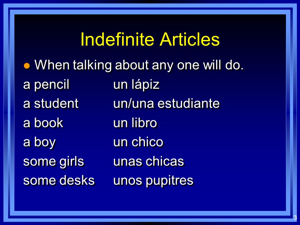 Indefinite Articles When talking about any one will do.