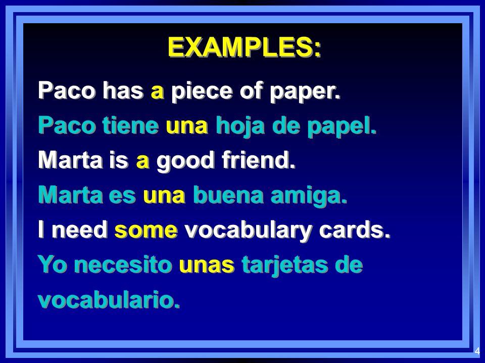 EXAMPLES: Paco has a piece of paper. Paco tiene una hoja de papel.