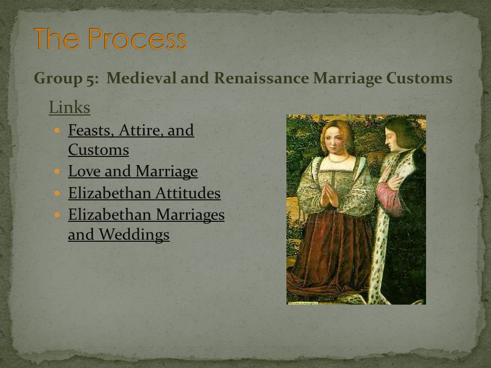 The Process Links Group 5: Medieval and Renaissance Marriage Customs