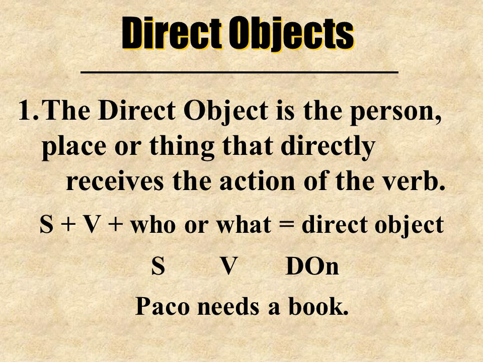 S + V + who or what = direct object