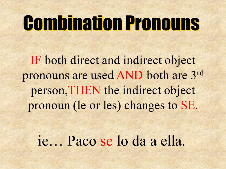 Combination Pronouns ie… Paco se lo da a ella.