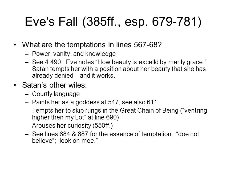 Eve s Fall (385ff., esp. 679-781) What are the temptations in lines 567-68 Power, vanity, and knowledge.