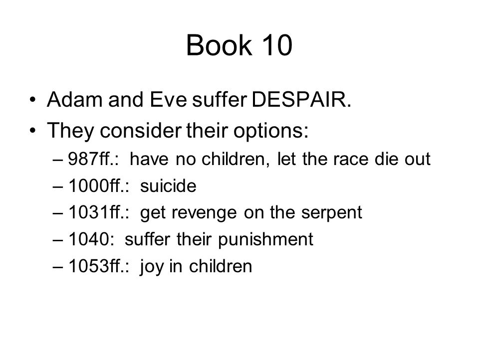 Book 10 Adam and Eve suffer DESPAIR. They consider their options: