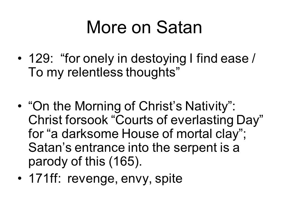 More on Satan 129: for onely in destoying I find ease / To my relentless thoughts
