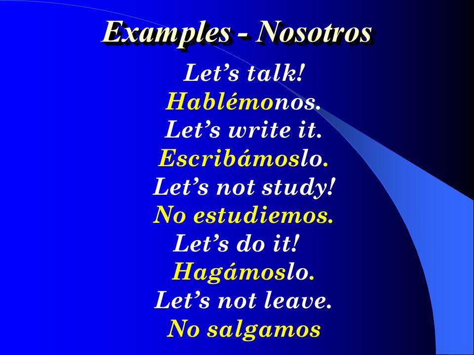 Examples - Nosotros Let's talk! Hablémonos. Let's write it.