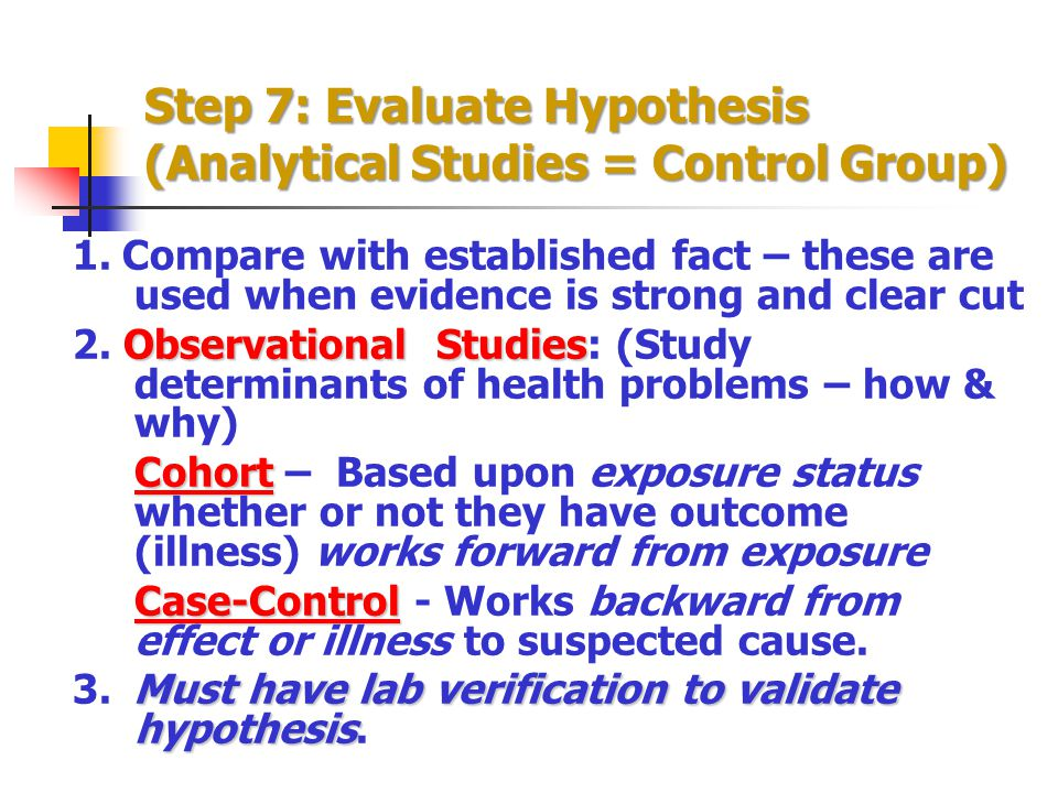 Step 7: Evaluate Hypothesis (Analytical Studies = Control Group)