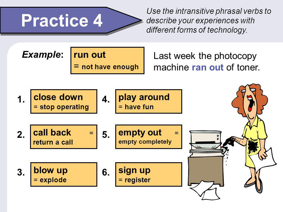Practice 4 Example: run out = not have enough