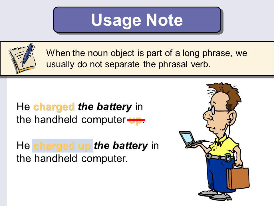 Usage Note He charged the battery in the handheld computer up.