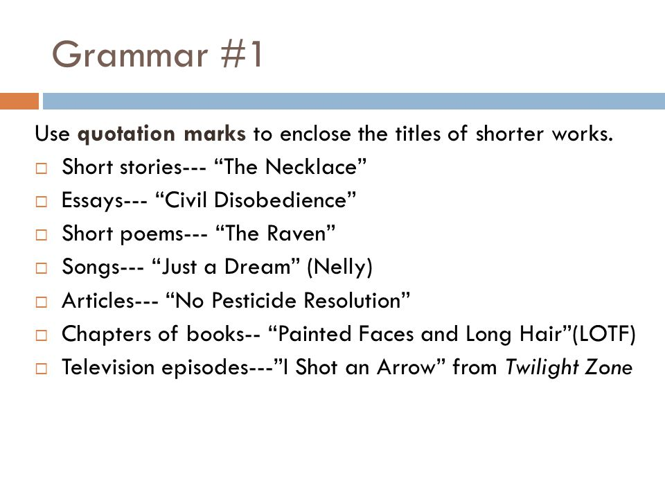 Grammar #1 Use quotation marks to enclose the titles of shorter works.